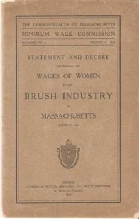STATEMENT AND DECREE CONCERNING THE WAGES OF WOMEN IN THE BRUSH INDUSTRY IN MASSACHUSETTS....