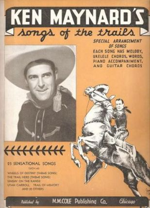 KEN MAYNARD'S SONGS OF THE TRAILS:; 25 Sensational Songs. Ken Maynard.