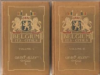 BELGIUM: ITS CITIES; By Grant Allen. In Two Volumes, Illustrated. Grant Belgium / Allen