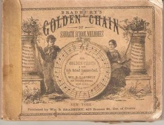 BRADBURY'S GOLDEN CHAIN OF SABBATH SCHOOL MELODIES:; Comprising A Great Variety of New Music and Hymns, Composed & Written Expressly for the Sabbath School. William B. Bradbury.