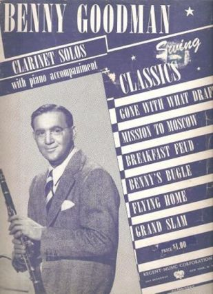 BENNY GOODMAN SWING CLASSICS:; Clarinet Solos with Piano Accompaniment. Benny Goodman