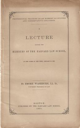 PROFESSIONAL TRAINING AS AN ELEMENT OF SUCCESS AND CONSERVATIVE INFLUENCE:; A Lecture before the Members of the Harvard Law School, at the close of the term, January 11, 1861. Emory Washburn.