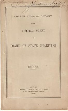 EIGHTH ANNUAL REPORT OF THE VISITING AGENT OF THE BOARD OF STATE CHARITIES, 1875-75. Gardiner Tufts
