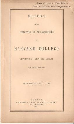 REPORT OF THE COMMITTEE OF THE OVERSEERS OF HARVARD COLLEGE, APPOINTED TO VISIT THE LIBRARY FOR...