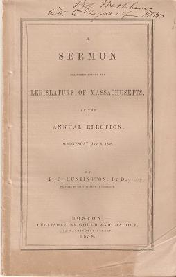 CHRISTIAN CITIZENSHIP AND HONEST LEGISLATION:; A Sermon delivered before the Legislature of Massachusetts, at the Annual Election, Wednesday, Jan. 6, 1858. F. D. Huntington.