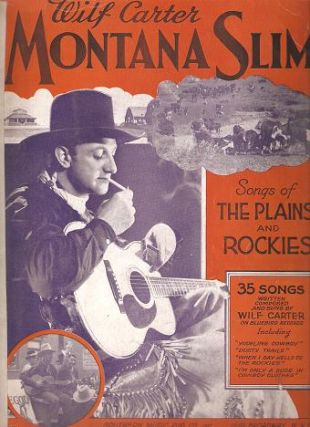 MONTANA SLIM -- SONGS OF THE PLAINS AND ROCKIES:; 35 Songs Written, Composed and Sung by Wilf...