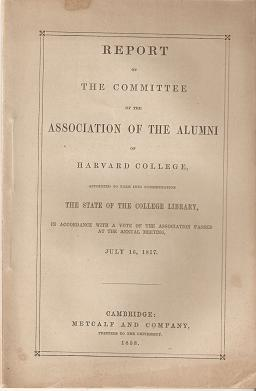 REPORT OF THE COMMITTEE OF THE ASSOCIATION OF THE ALUMNI OF HARVARD COLLEGE, APPOINTED TO TAKE INTO CONSIDERATION THE STATE OF THE LIBRARY...; Passed at the Annual Meeting, July 16, 1857. Thomas G. Cary.