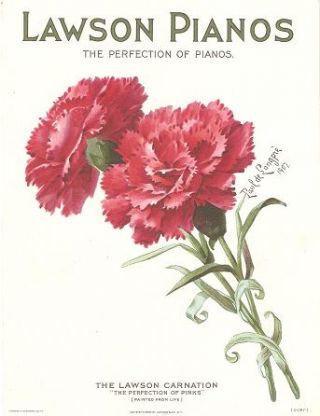 LAWSON PIANOS, THE PERFECTION OF PIANOS -- THE LAWSON CARNATION, THE PERFECTION OF PINKS:; Lawson...