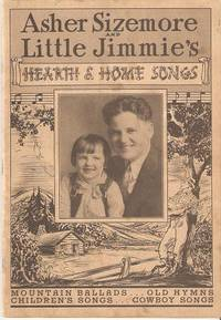 ASHER SIZEMORE AND LITTLE JIMMIE'S HEARTH & HOME SONGS: Mountain Ballads, Old Hymns, Children's...