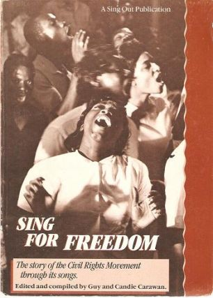 SING FOR FREEDOM:; The story of the Civil Rights Movement through its songs. Guy and Candie Carawan.
