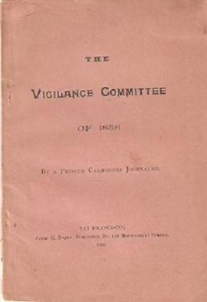 THE VIGILANCE COMMITTEE OF 1856:; By A Pioneer California Journalist. James O'Meara.