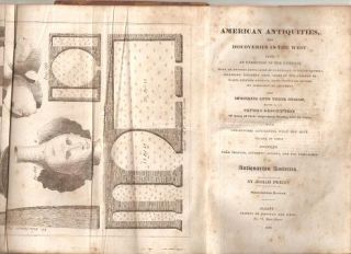 AMERICAN ANTIQUITIES AND DISCOVERIES IN THE WEST:; Being An Exhibition Of The Evidence That An Ancient Population Of Partially Civilized Nations Differing Entirely From Those Of The Present Indians, Peopled America, Many Centuries Before Its Discovery By Columbus. And Inquiries Into Their Origin, With A Copious Description of many of their stupendous Works, now in ruins. With Conjectures Concerning What may Have Become Of Them. Compiled From Travels, Authentic Sources, And The Researches Of Antiquarian Societies.