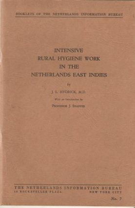 INTENSIVE RURAL HYGIENE WORK IN THE NETHERLANDS EAST INDIES:; With an introduction by Professor J. Snapper. J. L. Hydrick.