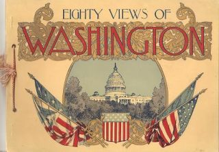 EIGHTY VIEWS OF WASHINGTON AND ITS NEIGHBORHOOD:; Reproduced from Recent Photographs. Washington DC