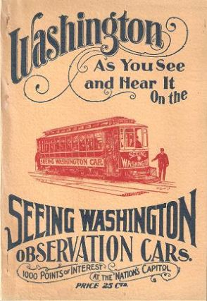 WASHINGTON AS YOU SEE AND HEAR IT ON THE SEEING WASHINGTON OBSERVATION CARS:; 1000 Points of...