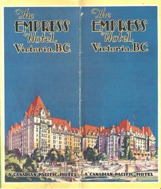 THE EMPRESS HOTEL, VICTORIA, B.C. A Canadian Pacific Hotel. Victoria British Columbia