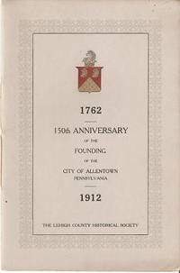 150TH ANNIVERSARY OF THE FOUNDING OF THE CITY OF ALLENTOWN, PENNSYLVANIA -- 1762-1912. Allentown...