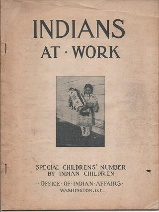 INDIANS AT WORK: SPECIAL CHILDREN'S NUMBER BY INDIAN CHILDREN. John Collier