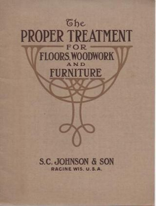 THE PROPER TREATMENT FOR FLOORS, WOODWORK AND FURNITURE. S. C. Johnson