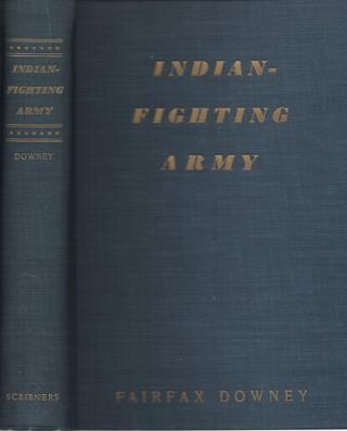 INDIAN-FIGHTING ARMY:; Illustrated from drawings by Frederic Remington, Charles Schreyvogel and R.F. Zogbaum.