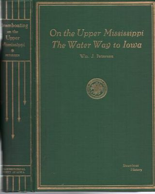 STEAMBOATING ON THE UPPER MISSISSIPPI, THE WATER WAY TO IOWA: Some River History. William J....