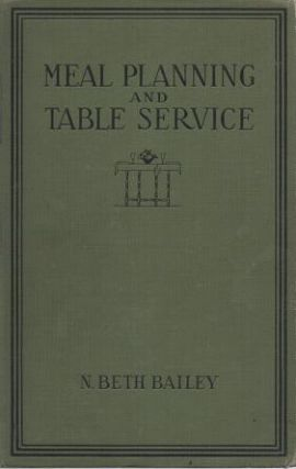MEAL PLANNING AND TABLE SERVICE IN THE AMERICAN HOME:; With Preface by Florence E. Busse. N. Beth...