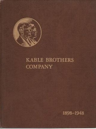 KABLE BROTHERS COMPANY -- LETTERPRESS AND ROTOGRAVURE PRINTERS, 1848-1948:; This is a tale of...