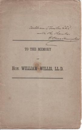 A TRIBUTE TO THE MEMORY OF HON. WILLIAM WILLIS, LL.D., OF PORTLAND, MAINE [signed]:; Read before the Numismatic and Antiquarian Society of Philadelphia at its stated meeting, Thursday evening, March 3, 1870. Charles Henry Hart.