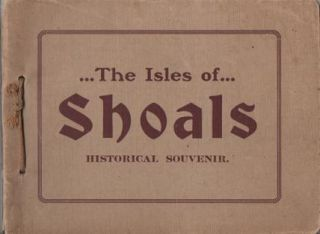 HISTORICAL SOUVENIR OF THE ISLES OF SHOALS:; Prepared for the N.H. Weekly Publishers Association,...