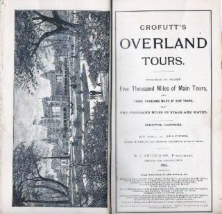 CROFUTT'S OVERLAND TOURS. Consisting of nearly Five Thousand Miles of Main Tours, and Three Thousand Miles of Side Tours. Also, Two Thousand Miles by Stage and Water:; Descriptive--Illustrated.
