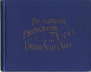 THE AUTHENTIC PHOTOGRAPHIC VIEWS OF THE UNITED STATES NAVY, AND SCENES OF THE ILL-FATED MAINE,...