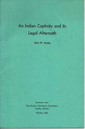 AN INDIAN CAPTIVITY AND ITS LEGAL AFTERMATH [signed]:; Reprinted from The Kansas Historical...