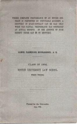 WHERE COMPLETE PERFORMANCE OF AN ENTIRE CONTRACT IS PREVENTED BY INEVITABLE ACCIDENT, A RECOVERY IN QUASI-CONTRACT CAN BE HAD ONLY WHEN THE PARTIAL PERFORMANCE HAS CONFERRED AN ACTUAL BENEFIT. IN THE ABSENCE OF SUCH BENEFIT THERE CAN BE NO RECOVERY.; Class of 1902, Boston University Law School, Prize Thesis. James Parmelee Richardson.