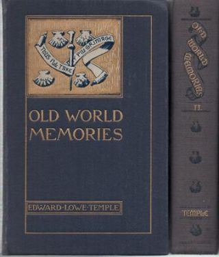 OLD WORLD MEMORIES:; In Two Volumes. Edward Lowe Temple