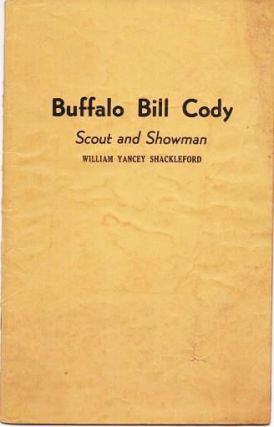 BUFFALO BILL CODY: SCOUT AND SHOWMAN. William Yancey Shackleford.