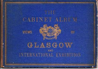 THE CABINET ALBUM: VIEWS OF GLASGOW AND INTERNATIONAL EXHIBITION; Viewbook. Glasgow Scotland