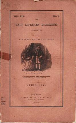 THE YALE LITERARY MAGAZINE: Conducted by the Students of Yale College. Vol. XIV, No. V, April,...