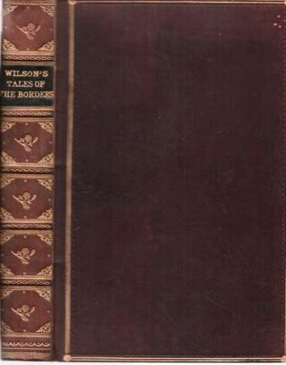 WILSON'S TALES OF THE BORDERS AND OF SCOTLAND: Historical, Traditionary, and Imaginative.;...