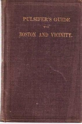 GUIDE TO BOSTON AND VICINITY, WITH MAPS AND ENGRAVINGS. Boston / Pulsifer Massachusetts, David
