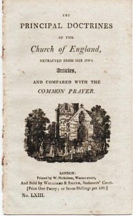 THE PRINCIPAL DOCTRINES OF THE CHURCH OF ENGLAND, EXTRACTED FROM HER OWN ARTICLES, AND COMPARED WITH THE COMMON PRAYER. Church of England.