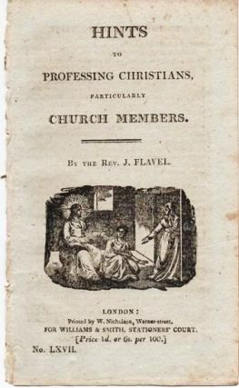 HINTS TO PROFESSING CHRISTIANS, PARTICULARLY CHURCH MEMBERS. John Flavel