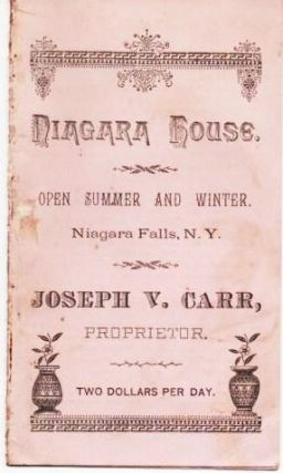 NIAGARA HOUSE: Open Summer and Winter. Niagara Falls, N.Y. Joseph V. Carr, Proprietor. Two...
