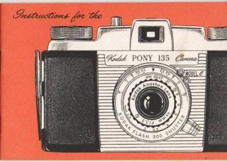 INSTRUCTIONS FOR THE KODAK PONY 135 CAMERA, MODEL C. Eastman Kodak Company.