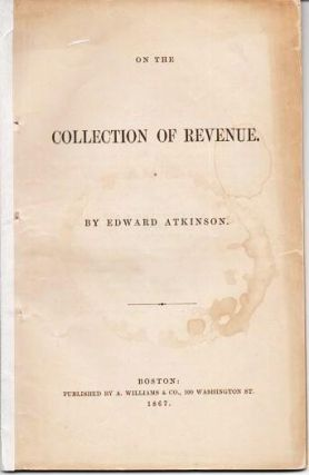 ON THE COLLECTION OF REVENUE. Edward Atkinson