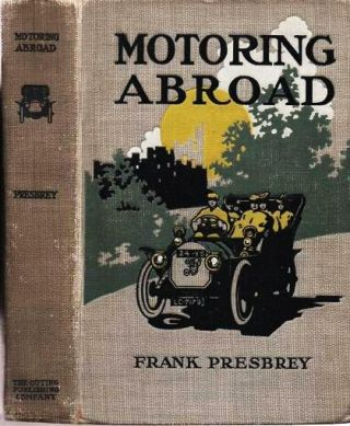 MOTORING ABROAD:; With Illustrations from Photographs. Frank Presbrey