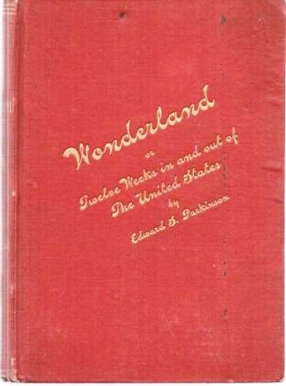 WONDERLAND; OR, TWELVE WEEKS IN AND OUT OF THE UNITED STATES,; Brief account of a trip across...