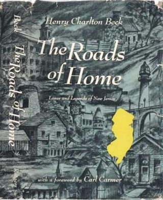 THE ROADS OF HOME: Lanes and Legends of New Jersey.; Foreword by Carl Carmer. Henry Charlton Beck