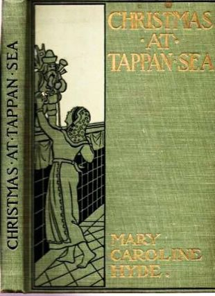 CHRISTMAS AT TAPPAN SEA. Mary Caroline Hyde.