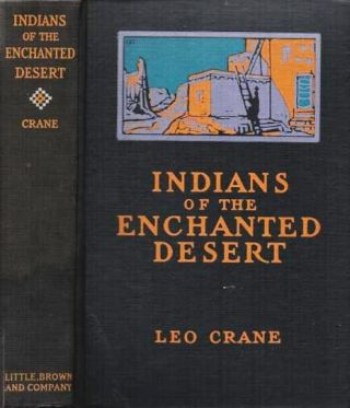 INDIANS OF THE ENCHANTED DESERT. Leo Crane