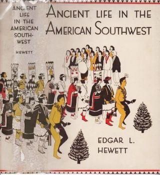 ANCIENT LIFE IN THE AMERICAN SOUTHWEST.; With an Introduction on the General History of the American Race. Edgar L. Hewett.